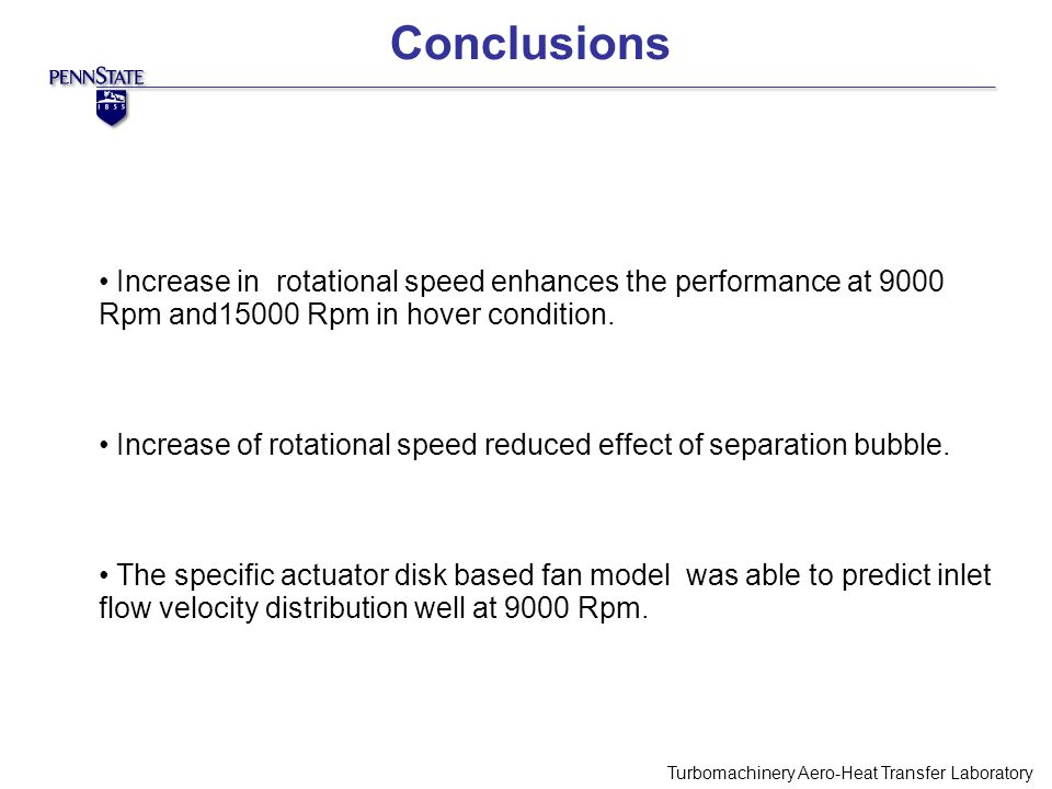 Conclusions Turbomachinery Aero-Heat Transfer Laboratory Increase in rotational speed enhances the performance at 9000 Rpm and15000 Rpm in hover condition.