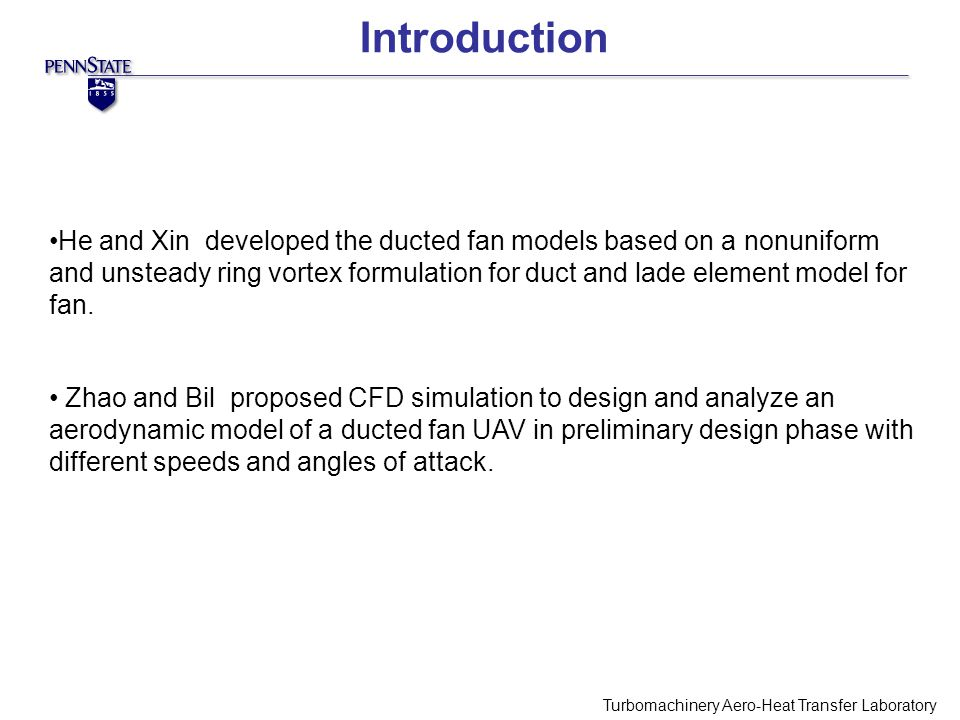 Introduction Turbomachinery Aero-Heat Transfer Laboratory He and Xin developed the ducted fan models based on a nonuniform and unsteady ring vortex formulation for duct and lade element model for fan.