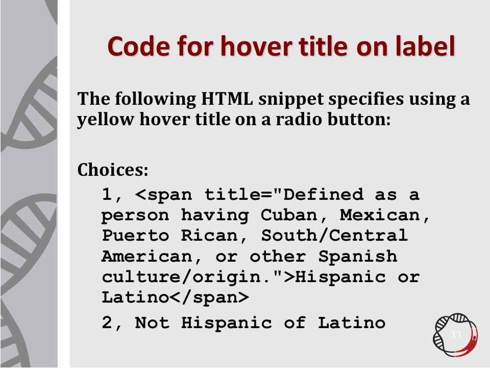 Code for hover title on label The following HTML snippet specifies using a yellow hover title on a radio button: Choices: 1, Hispanic or Latino 2, Not Hispanic of Latino 11