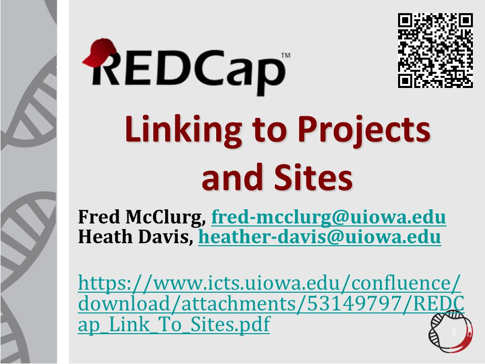 Linking to Projects and Sites Fred McClurg, fred-mcclurg@uiowa.edu Heath Davis, heather-davis@uiowa.edufred-mcclurg@uiowa.eduheather-davis@uiowa.edu https://www.icts.uiowa.edu/confluence/ download/attachments/53149797/REDC ap_Link_To_Sites.pdf 2