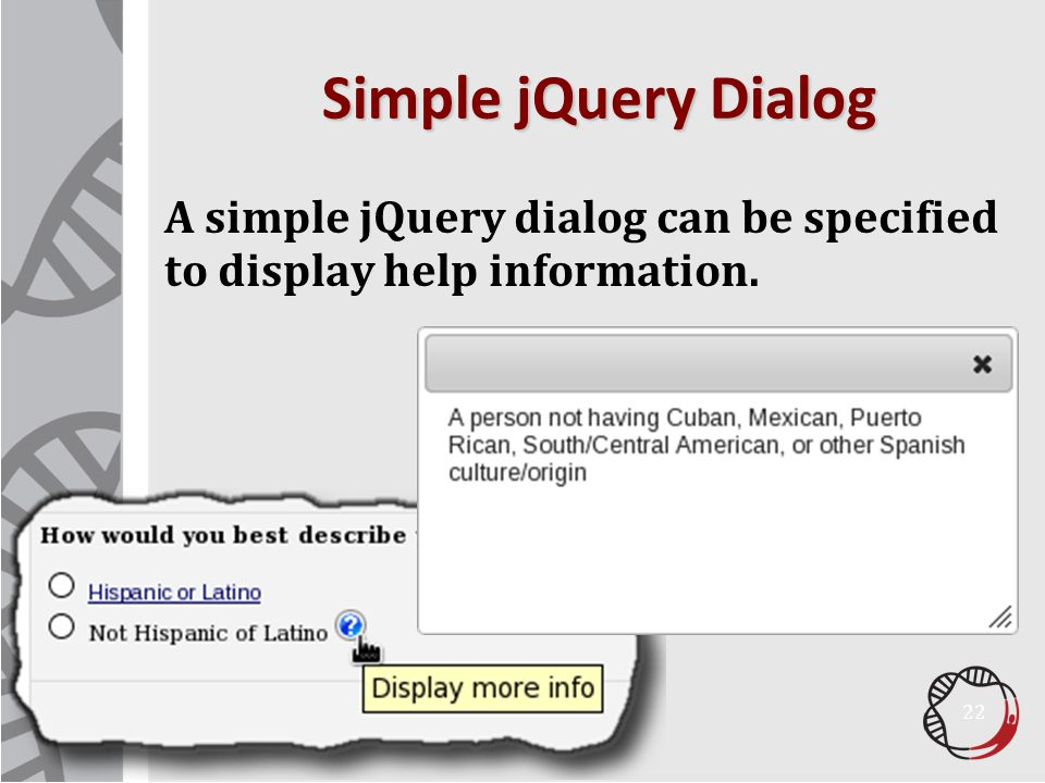Simple jQuery Dialog A simple jQuery dialog can be specified to display help information. 22