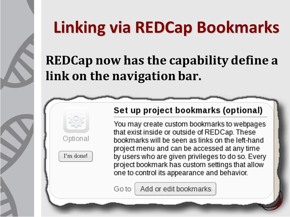 Linking via REDCap Bookmarks REDCap now has the capability define a link on the navigation bar. 3