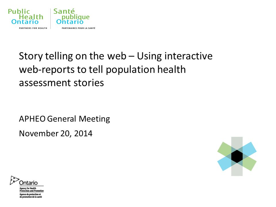 Story telling on the web – Using interactive web-reports to tell population health assessment stories APHEO General Meeting November 20, 2014