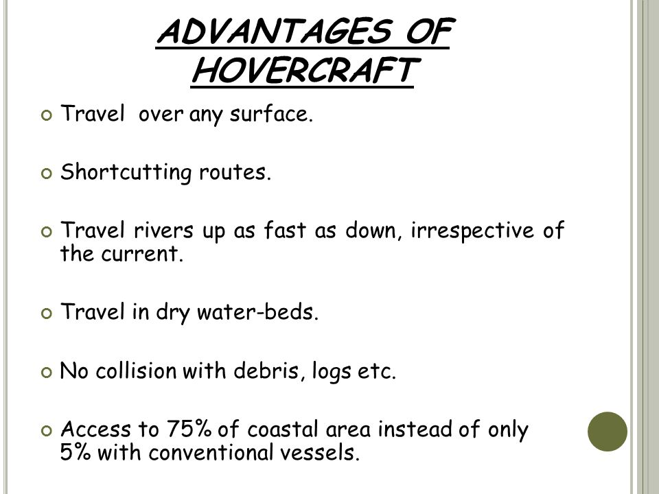 ADVANTAGES OF HOVERCRAFT Travel over any surface. Shortcutting routes.