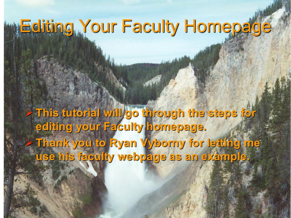 Editing Your Faculty Homepage  This tutorial will go through the steps for editing your Faculty homepage.