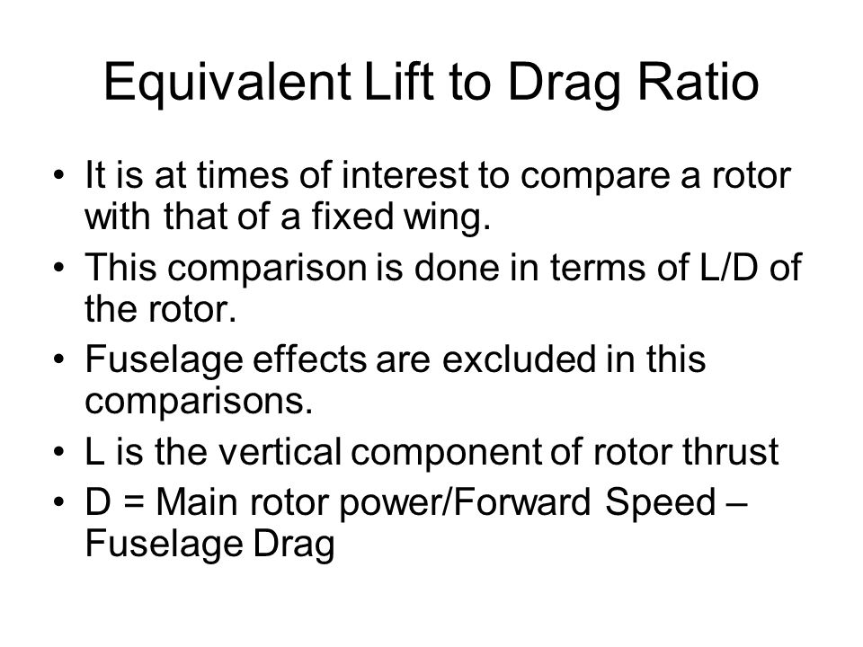 Equivalent Lift to Drag Ratio It is at times of interest to compare a rotor with that of a fixed wing.
