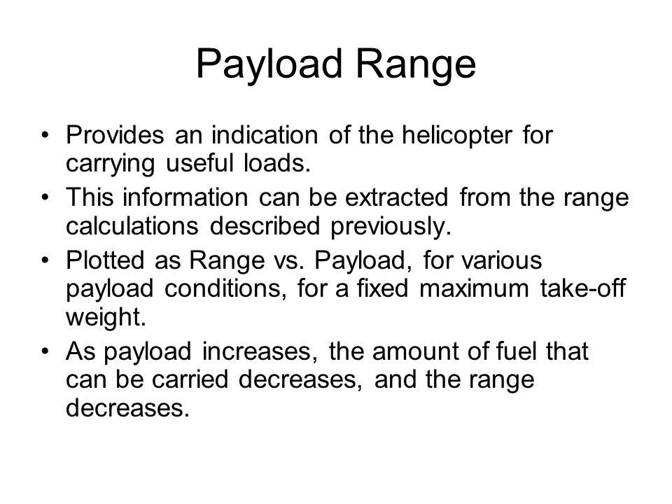 Payload Range Provides an indication of the helicopter for carrying useful loads.