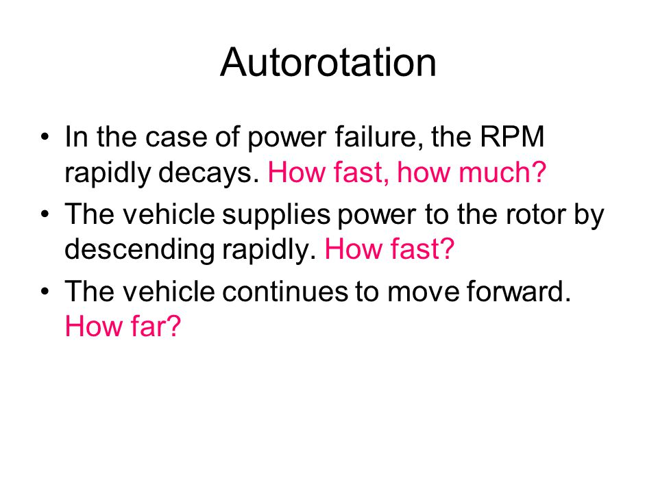 Autorotation In the case of power failure, the RPM rapidly decays.