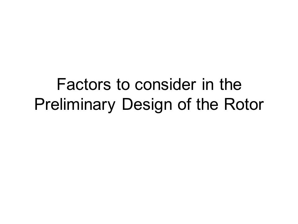 Factors to consider in the Preliminary Design of the Rotor