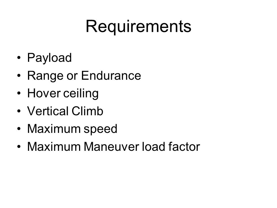 Requirements Payload Range or Endurance Hover ceiling Vertical Climb Maximum speed Maximum Maneuver load factor