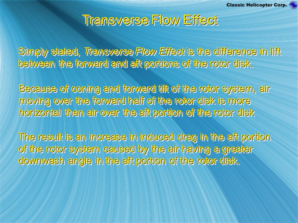 Transverse Flow Effect Simply stated, Transverse Flow Effect is the difference in lift between the forward and aft portions of the rotor disk.