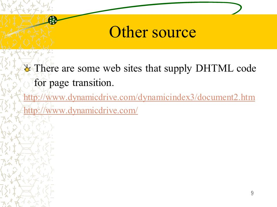 9 Other source There are some web sites that supply DHTML code for page transition.