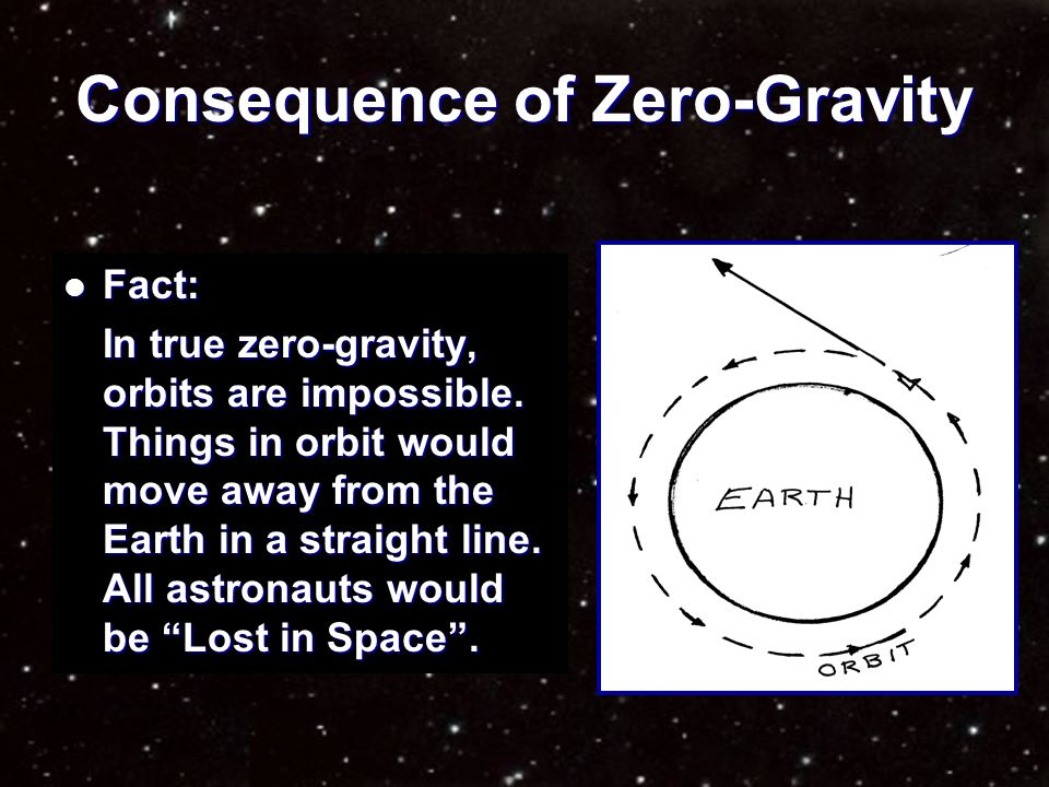 Zero-Gravity or Weightlessness Fiction: Fiction: In orbit, there is zero gravity. Things and people are weightless.