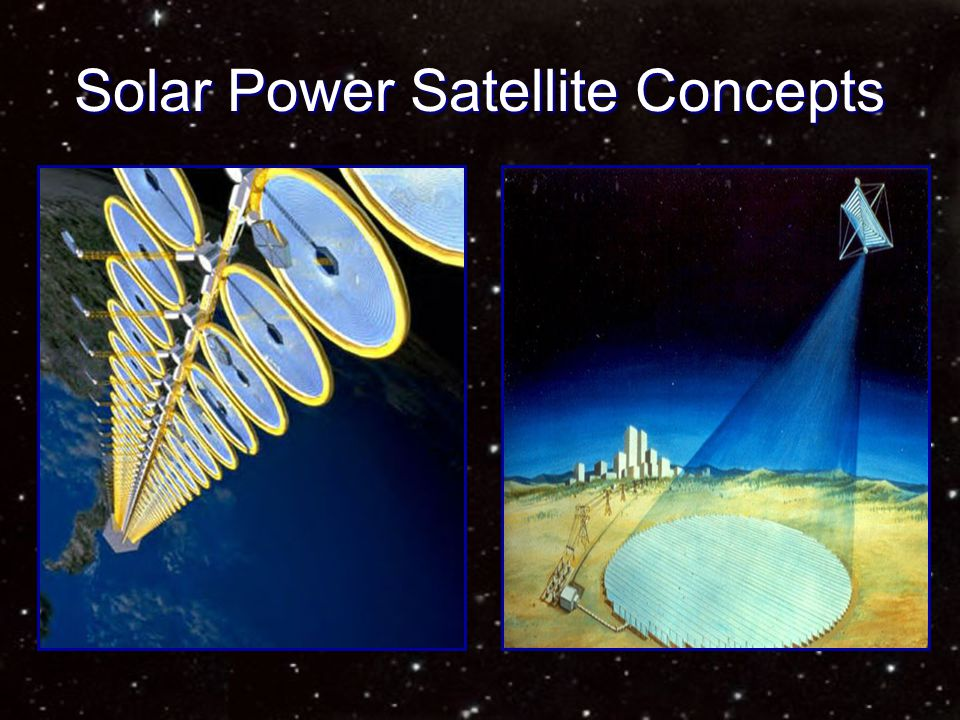 Space Solar Power Fiction: Fiction: An array of solar power satellites could supply Earth's electrical power Fact: Fact: The technology exists but… the size and mass required are prohibitive