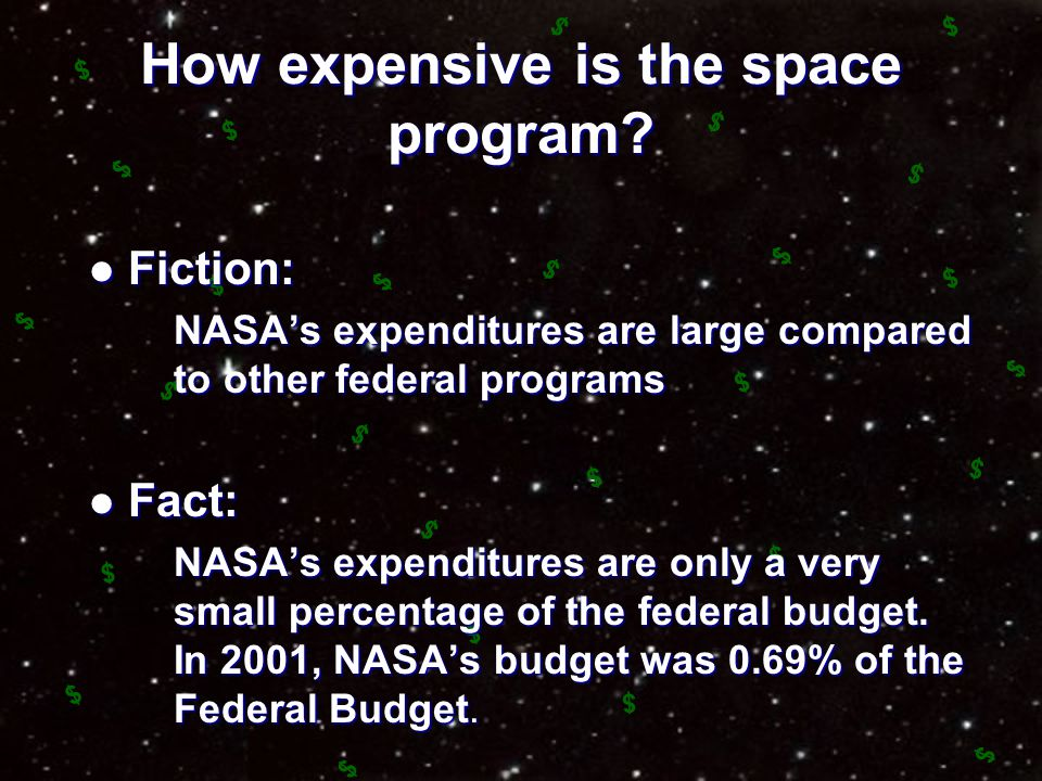 Costs of Space Program Fiction: Fiction: NASA's expenditures are our primary national expenditure on space Fact: Fact: Other U.S. space programs spend
