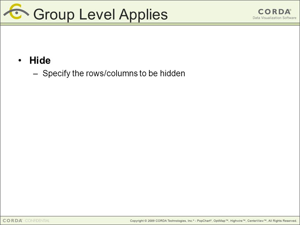 Hide –Specify the rows/columns to be hidden Group Level Applies