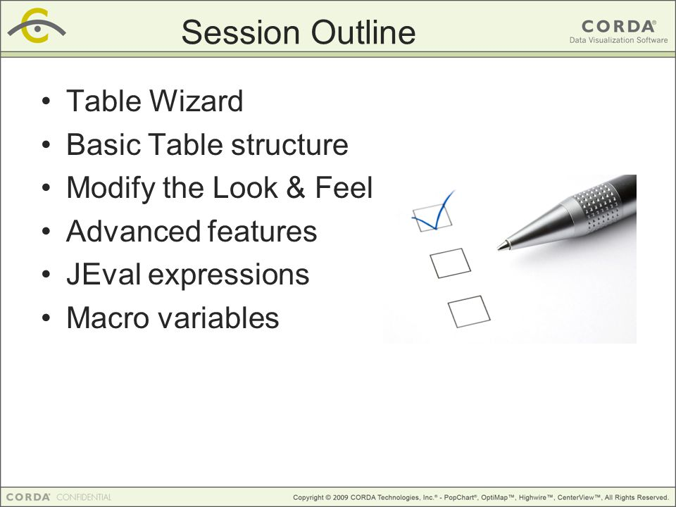 Session Outline Table Wizard Basic Table structure Modify the Look & Feel Advanced features JEval expressions Macro variables