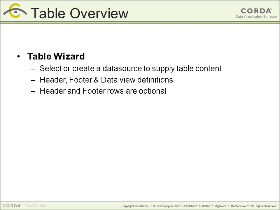 Table Wizard –Select or create a datasource to supply table content –Header, Footer & Data view definitions –Header and Footer rows are optional Table Overview