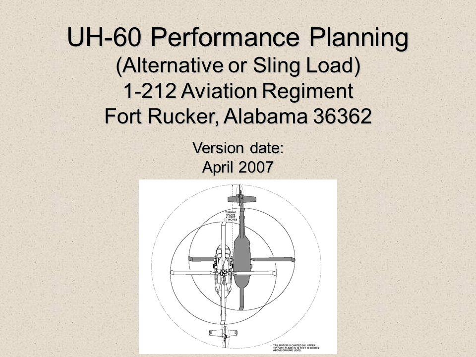 UH-60 Performance Planning (Alternative or Sling Load) 1-212 Aviation Regiment Fort Rucker, Alabama 36362 Version date: April 2007