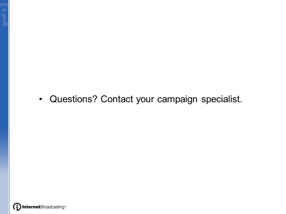 Questions? Contact your campaign specialist.