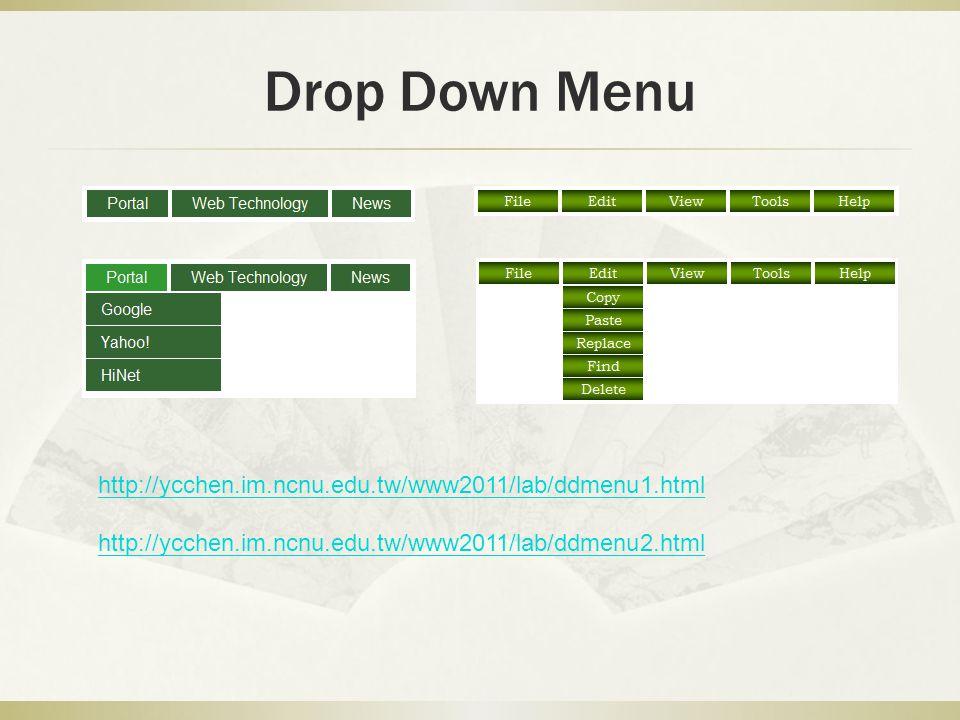 Drop Down Menu http://ycchen.im.ncnu.edu.tw/www2011/lab/ddmenu1.html http://ycchen.im.ncnu.edu.tw/www2011/lab/ddmenu2.html