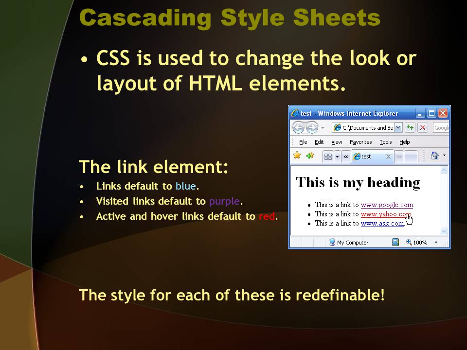 Cascading Style Sheets CSS is used to change the look or layout of HTML elements.