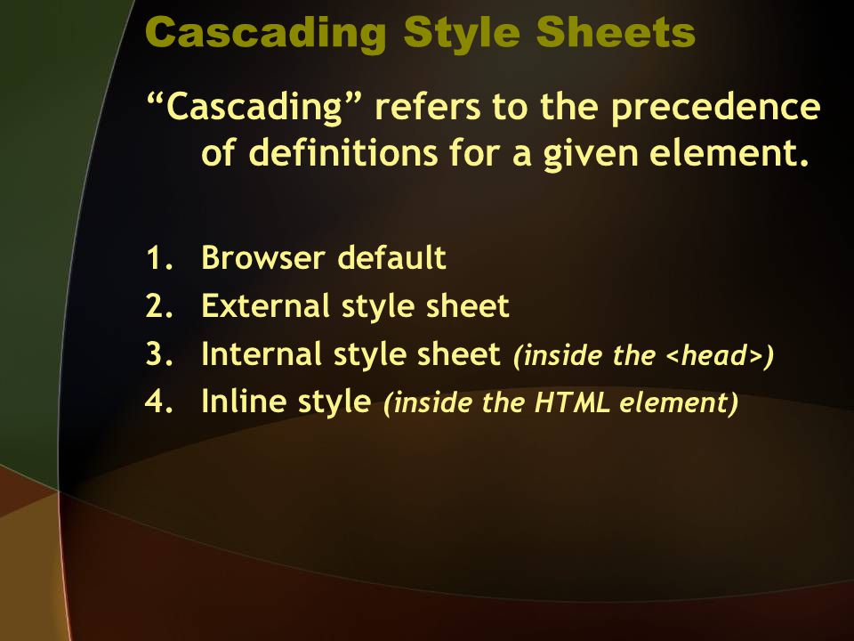 Cascading Style Sheets Cascading refers to the precedence of definitions for a given element.