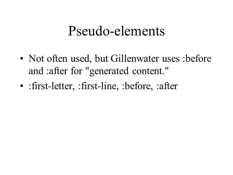 Pseudo-elements Not often used, but Gillenwater uses :before and :after for