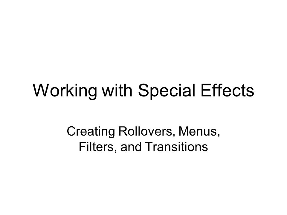 Working with Special Effects Creating Rollovers, Menus, Filters, and Transitions