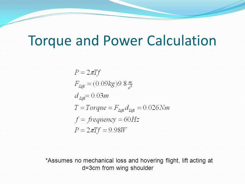 Torque and Power Calculation *Assumes no mechanical loss and hovering flight, lift acting at d=3cm from wing shoulder