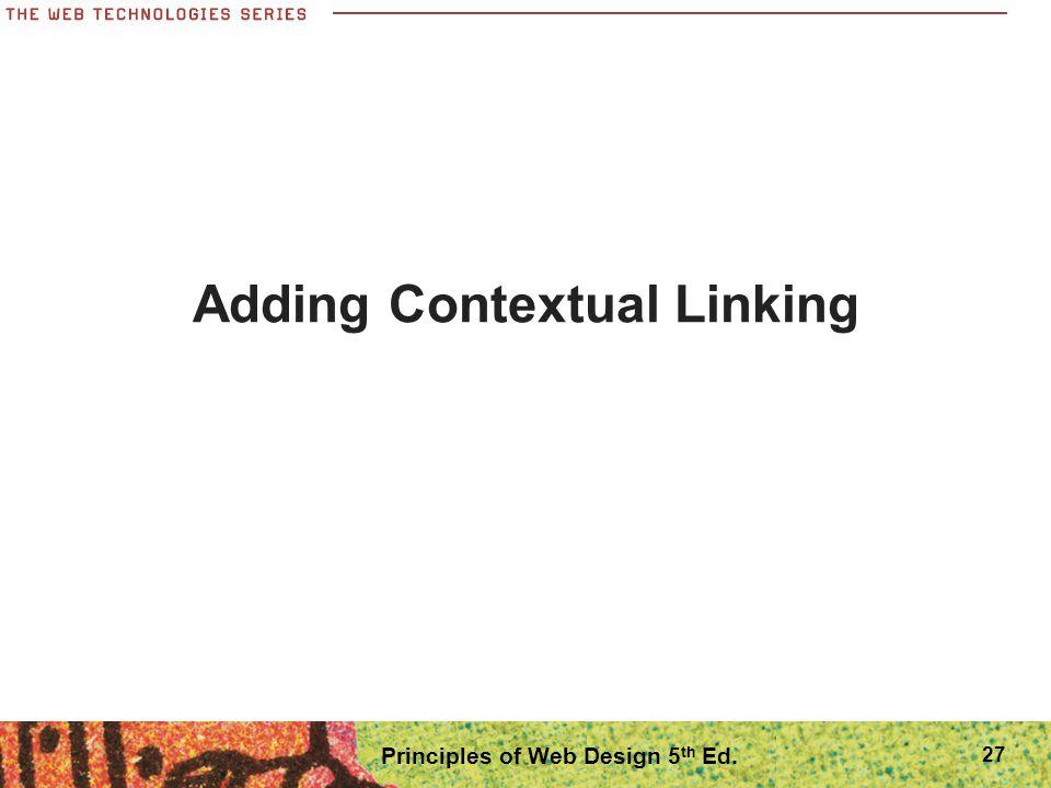 27 Adding Contextual Linking Principles of Web Design 5 th Ed.