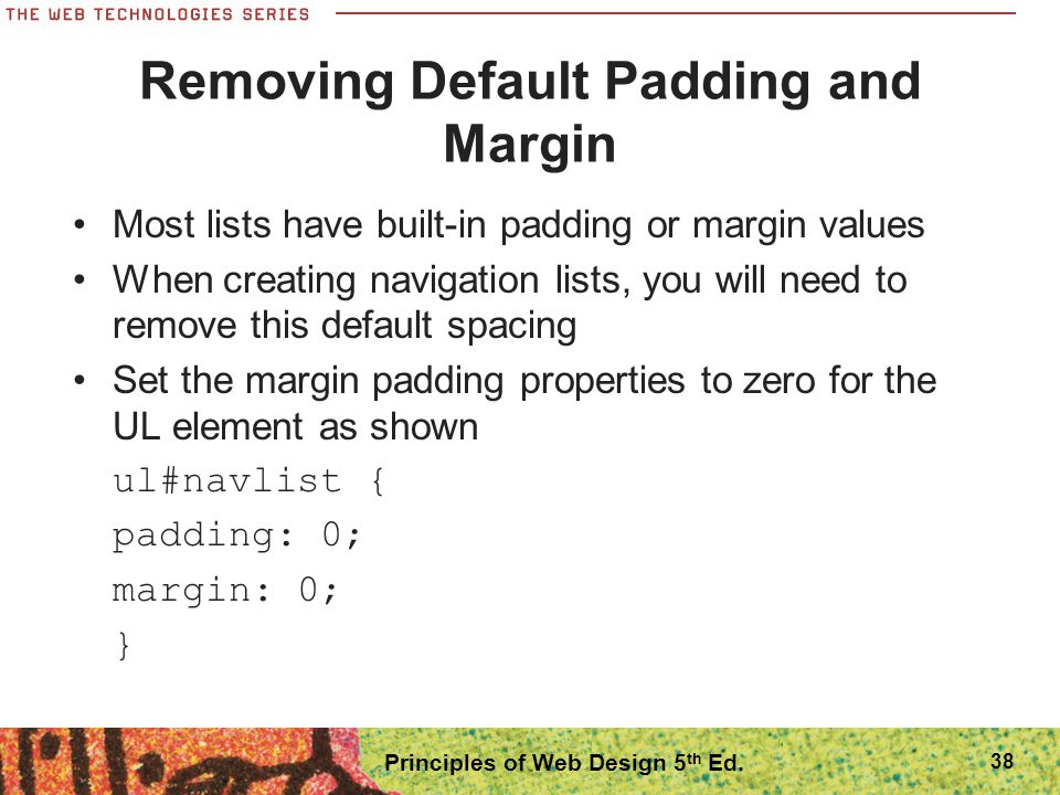 Removing Default Padding and Margin Most lists have built-in padding or margin values When creating navigation lists, you will need to remove this def