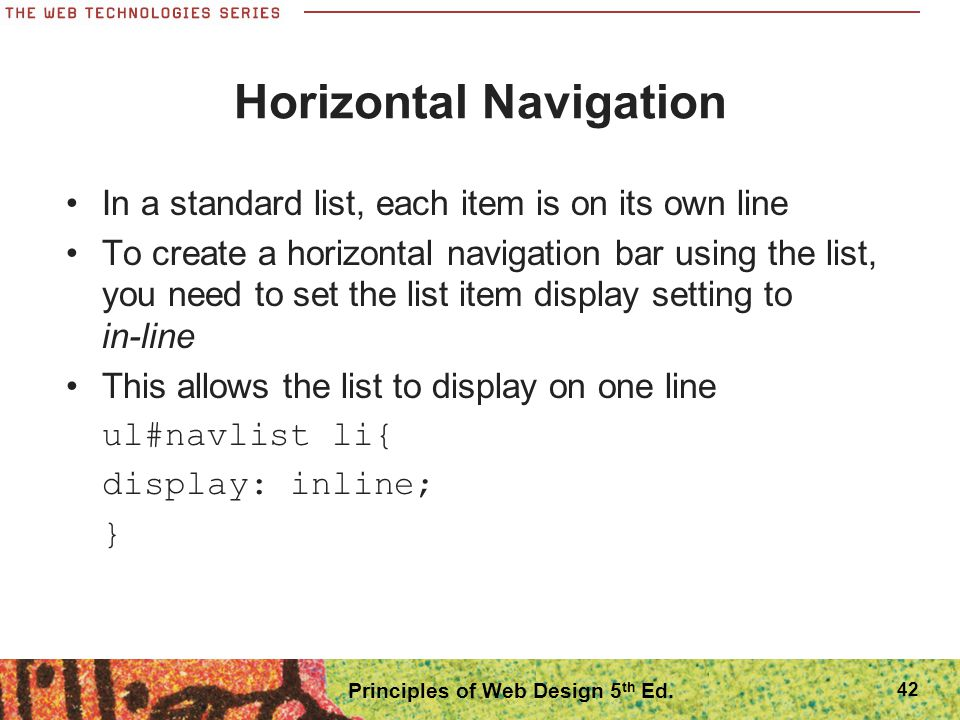 Horizontal Navigation In a standard list, each item is on its own line To create a horizontal navigation bar using the list, you need to set the list