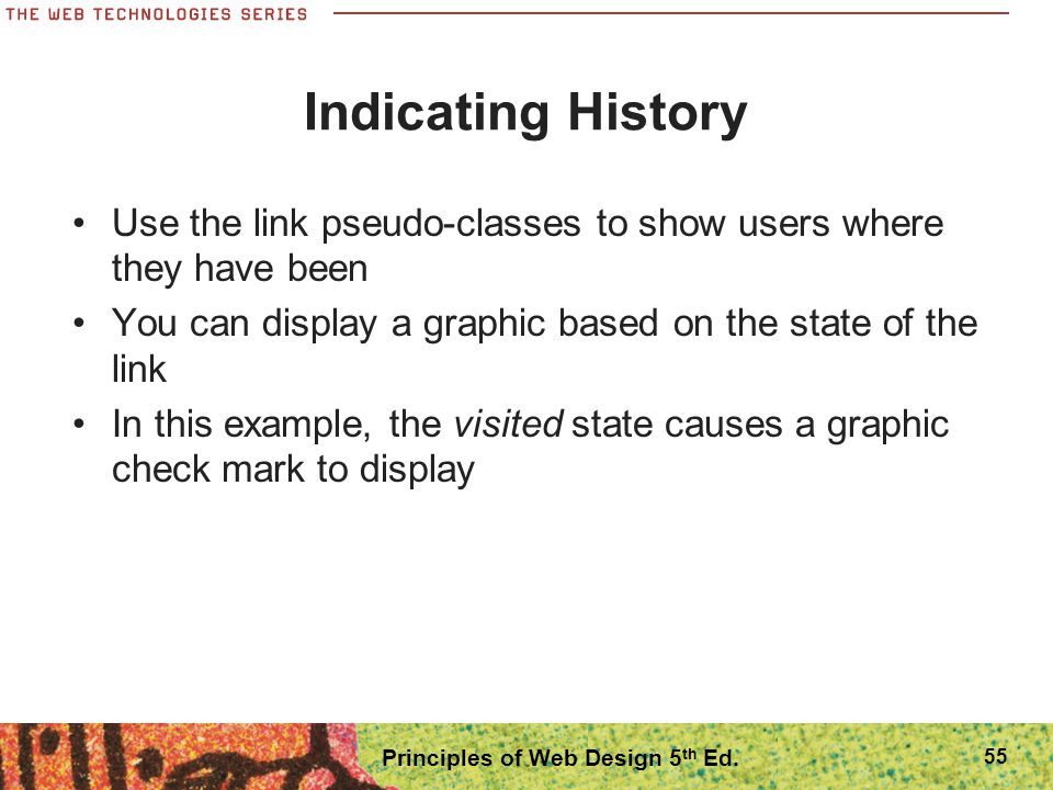 Indicating History Use the link pseudo-classes to show users where they have been You can display a graphic based on the state of the link In this exa