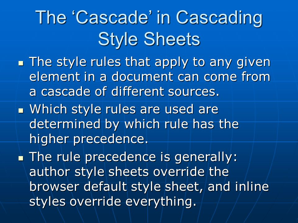 The 'Cascade' in Cascading Style Sheets The style rules that apply to any given element in a document can come from a cascade of different sources.