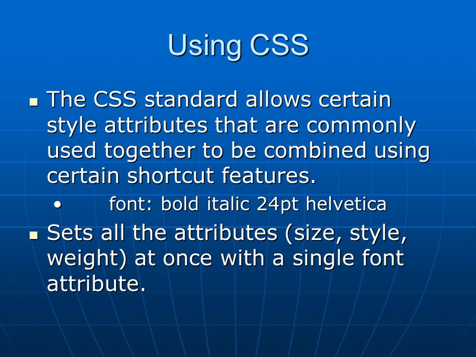 Using CSS The CSS standard allows certain style attributes that are commonly used together to be combined using certain shortcut features.