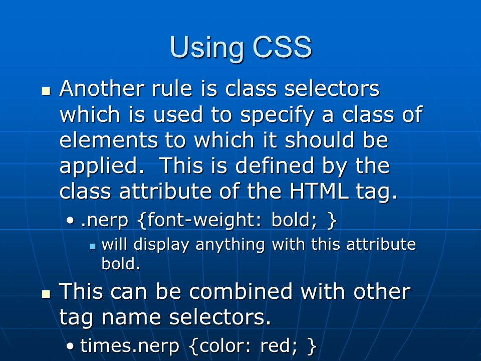 Using CSS Another rule is class selectors which is used to specify a class of elements to which it should be applied.
