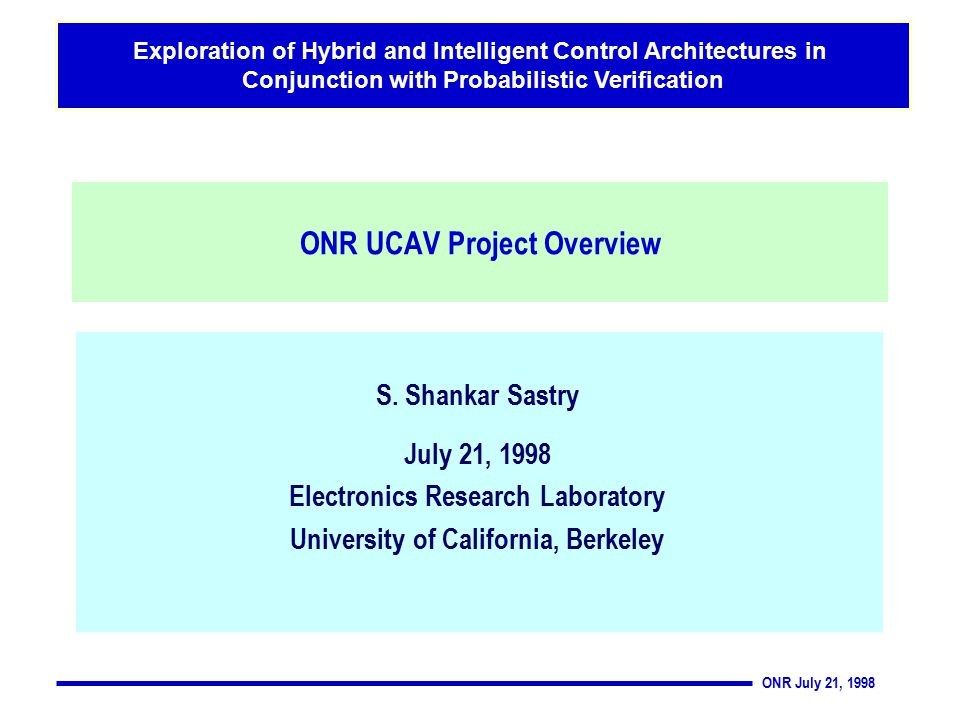 ONR July 21, 1998 Exploration of Hybrid and Intelligent Control Architectures in Conjunction with Probabilistic Verification S.