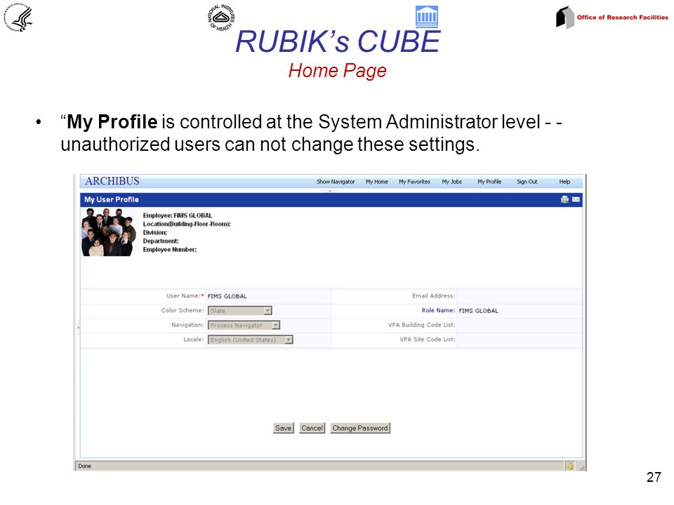 RUBIK's CUBE Home Page 27 My Profile is controlled at the System Administrator level - - unauthorized users can not change these settings.