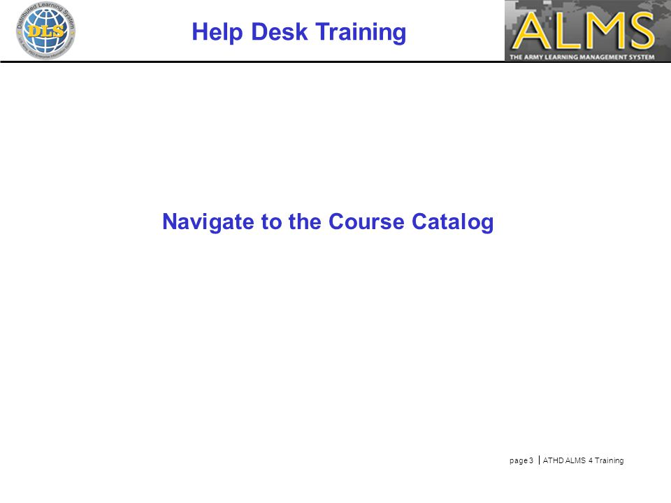 page 3  ATHD ALMS 4 Training Help Desk Training Navigate to the Course Catalog