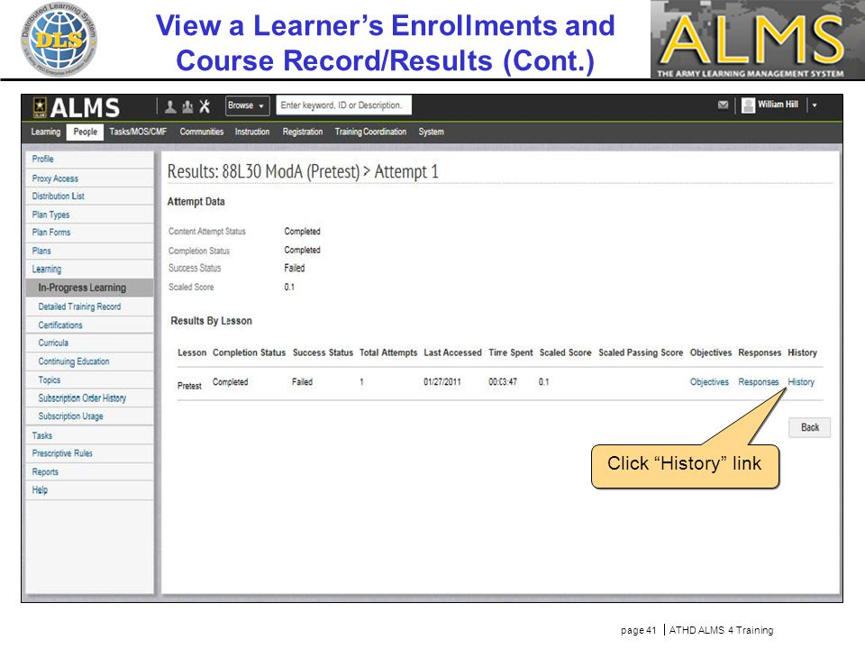 page 41  ATHD ALMS 4 Training Click History link View a Learner's Enrollments and Course Record/Results (Cont.)