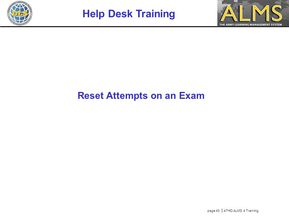 page 43  ATHD ALMS 4 Training Help Desk Training Reset Attempts on an Exam