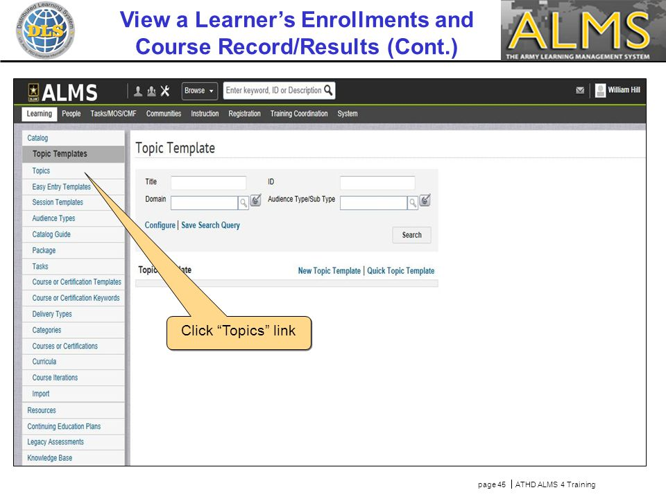 "page 45  ATHD ALMS 4 Training Click ""Topics"" link View a Learner's Enrollments and Course Record/Results (Cont.)"