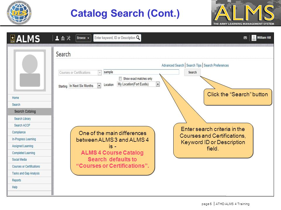 page 5  ATHD ALMS 4 Training Catalog Search (Cont.) Click the Search button Enter search criteria in the Courses and Certifications, Keyword ID or Description field.
