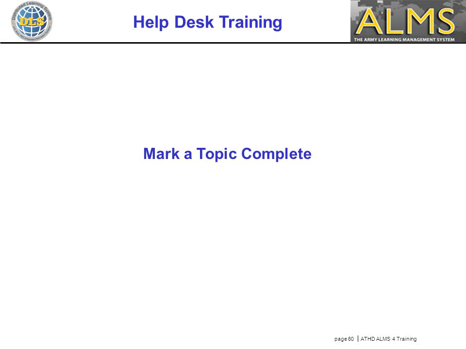page 60  ATHD ALMS 4 Training Help Desk Training Mark a Topic Complete