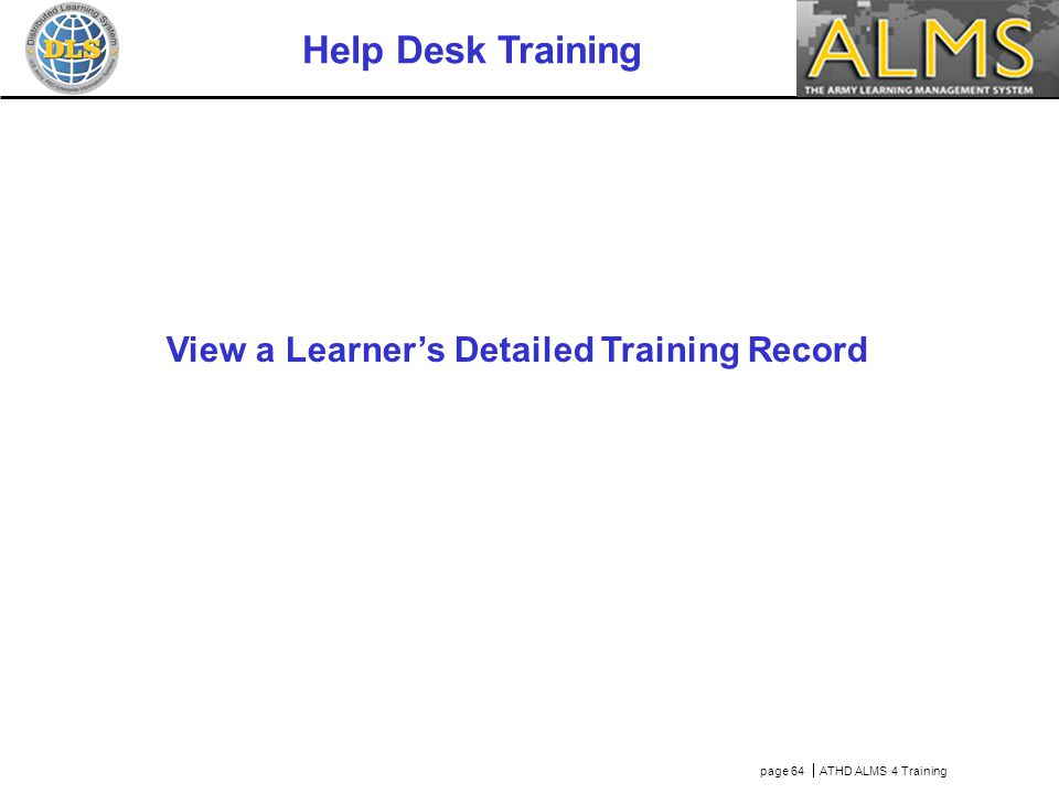 page 64  ATHD ALMS 4 Training Help Desk Training View a Learner's Detailed Training Record