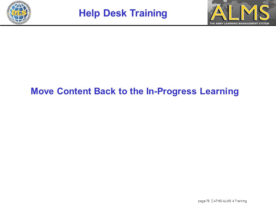 page 75  ATHD ALMS 4 Training Help Desk Training Move Content Back to the In-Progress Learning