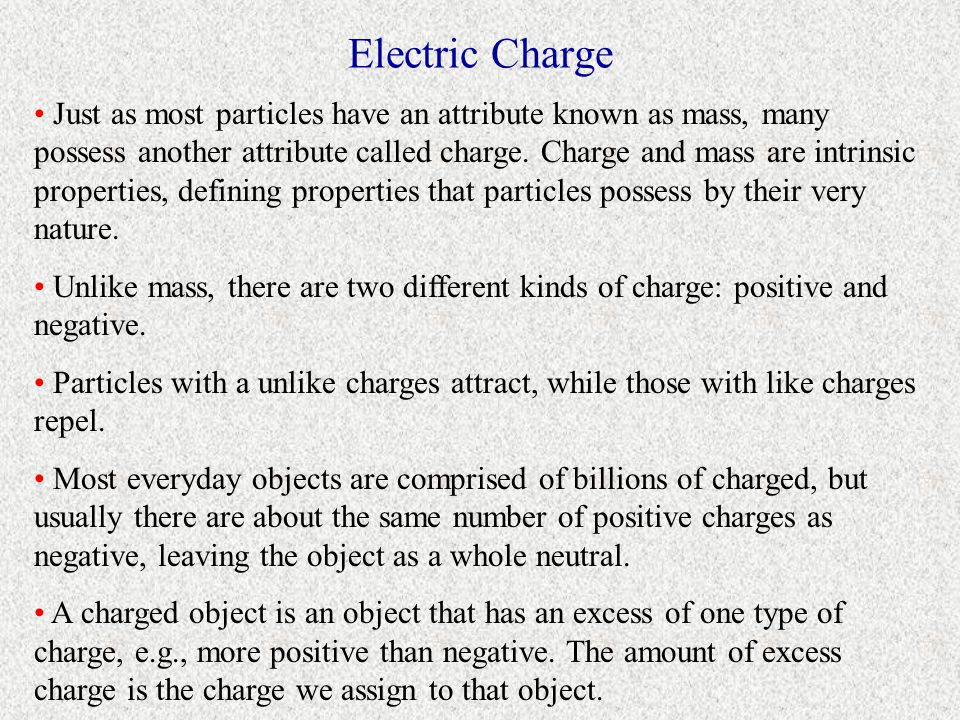 Electric Charge Just as most particles have an attribute known as mass, many possess another attribute called charge.