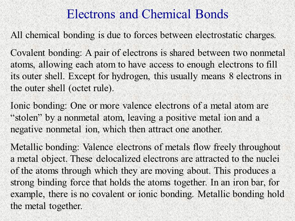 Electrons and Chemical Bonds All chemical bonding is due to forces between electrostatic charges.