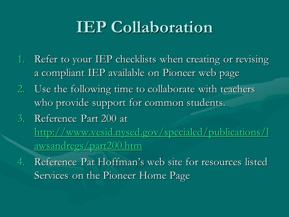 IEP Collaboration 1.Refer to your IEP checklists when creating or revising a compliant IEP available on Pioneer web page 2.Use the following time to c